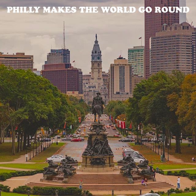 Philly Makes The World Go Round